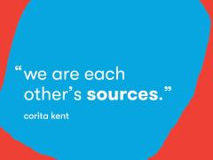 """We are each other's sources"" corita kent quote"